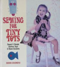 Sewing for Tiny Tots by Susan Cousineau